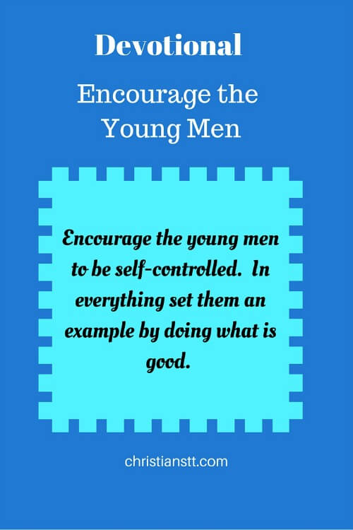Devotional - Encourage the Young Men
