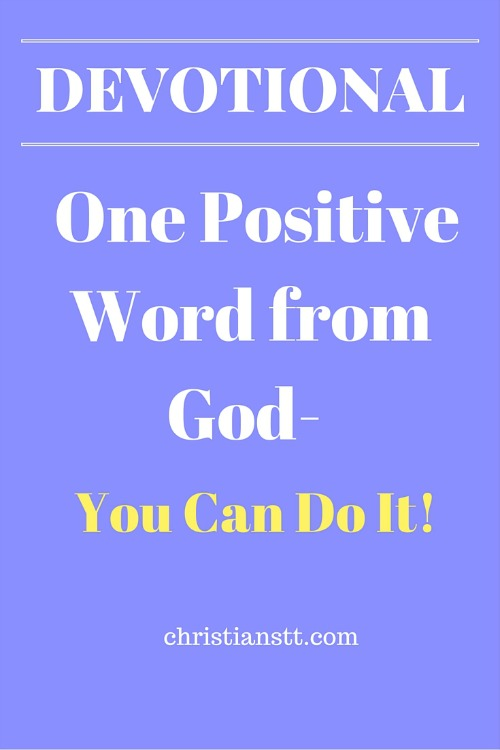 Devotional - One positive word from God, You Can Do It!