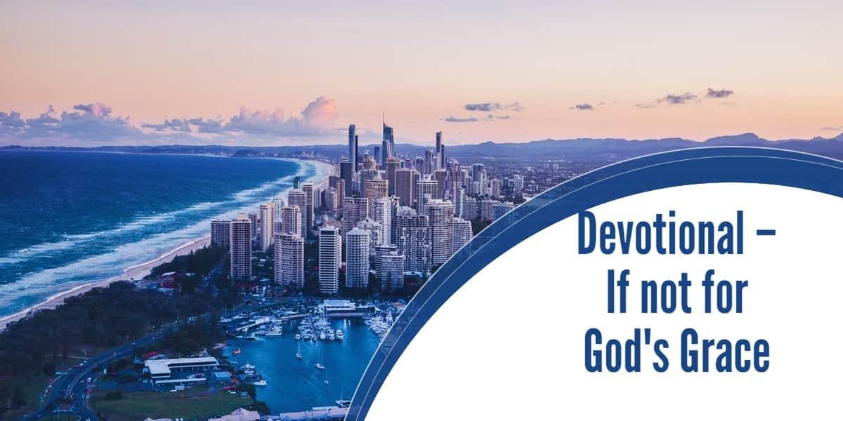 Devotional – If not for God's Grace