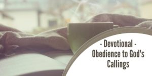Devotional – Obedience to God's Callings