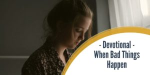 Devotional – When Bad Things Happen (To Good People)