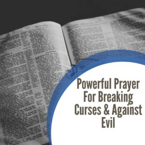 Powerful Prayer for Breaking Curses and Against Evil