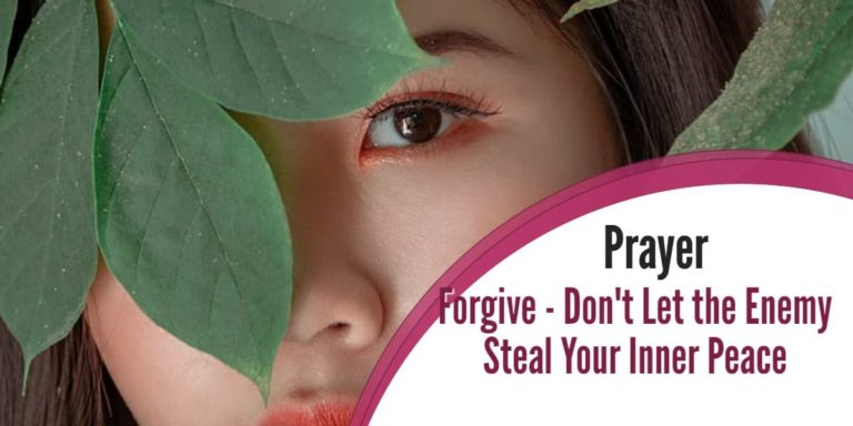 Prayer: Forgive – Don't Let the Enemy Steal Your Inner Peace