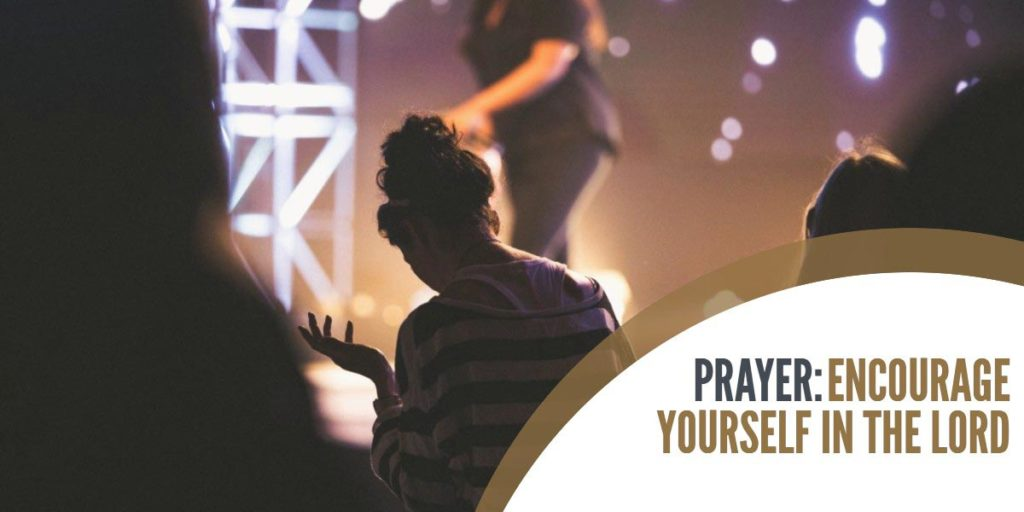 PRAYER: Encourage Yourself in the Lord