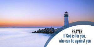 Prayer: If God is for you, who can be against you