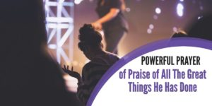 Morning Prayer of Praise The Great Things He Has Done