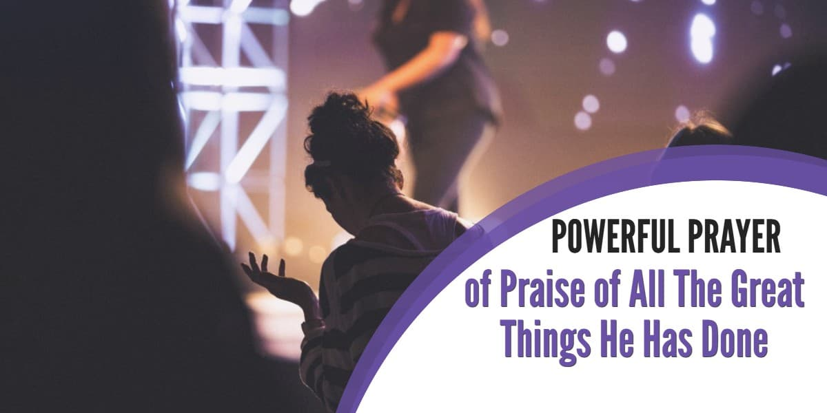 Powerful Prayer of Praise of All The Great Things He Has Done