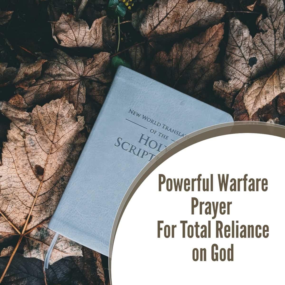 Powerful Warfare Prayer For Total Reliance on God