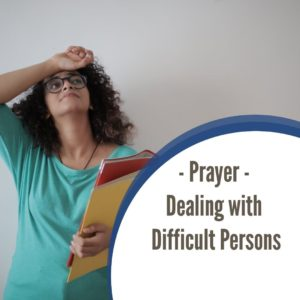 Prayer For Dealing with Difficult Persons