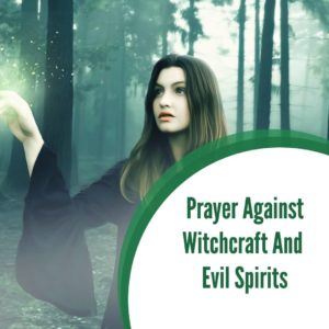 Prayer Against Witchcraft and Evil Spirits