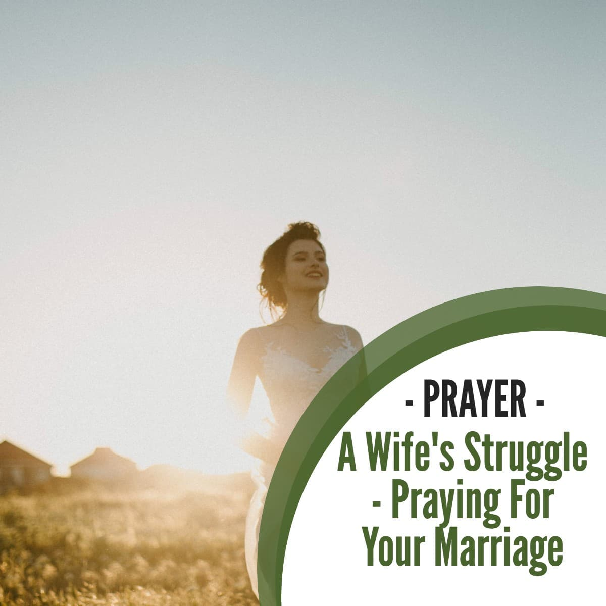 Prayer: A Wife's Struggle - Praying For Your Marriage
