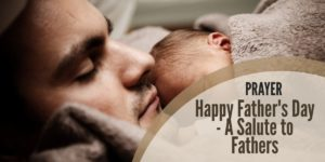 Prayer: Happy Father's Day – A Salute to Fathers