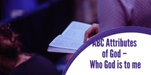ABC Attributes of God – Who God is to me