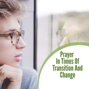A Prayer in Times of Transition and Change