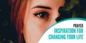 Prayer: Inspiration for Changing My Life