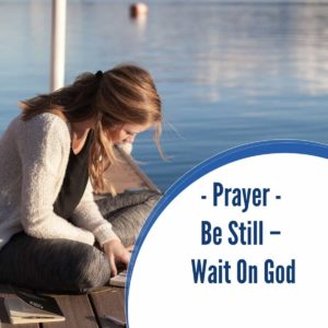 Warfare Prayer: Be Still – Wait on God