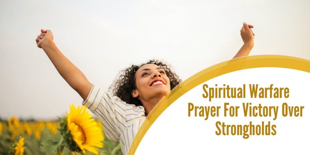 Spiritual Warfare Prayer For Victory Over Strongholds
