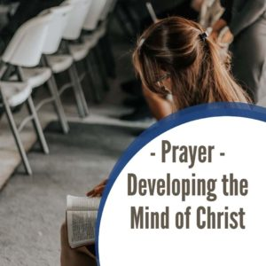 Prayer: Developing the Mind of Christ