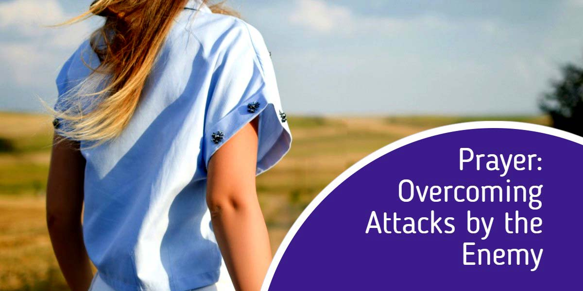 Prayer: Overcoming Attacks by the Enemy