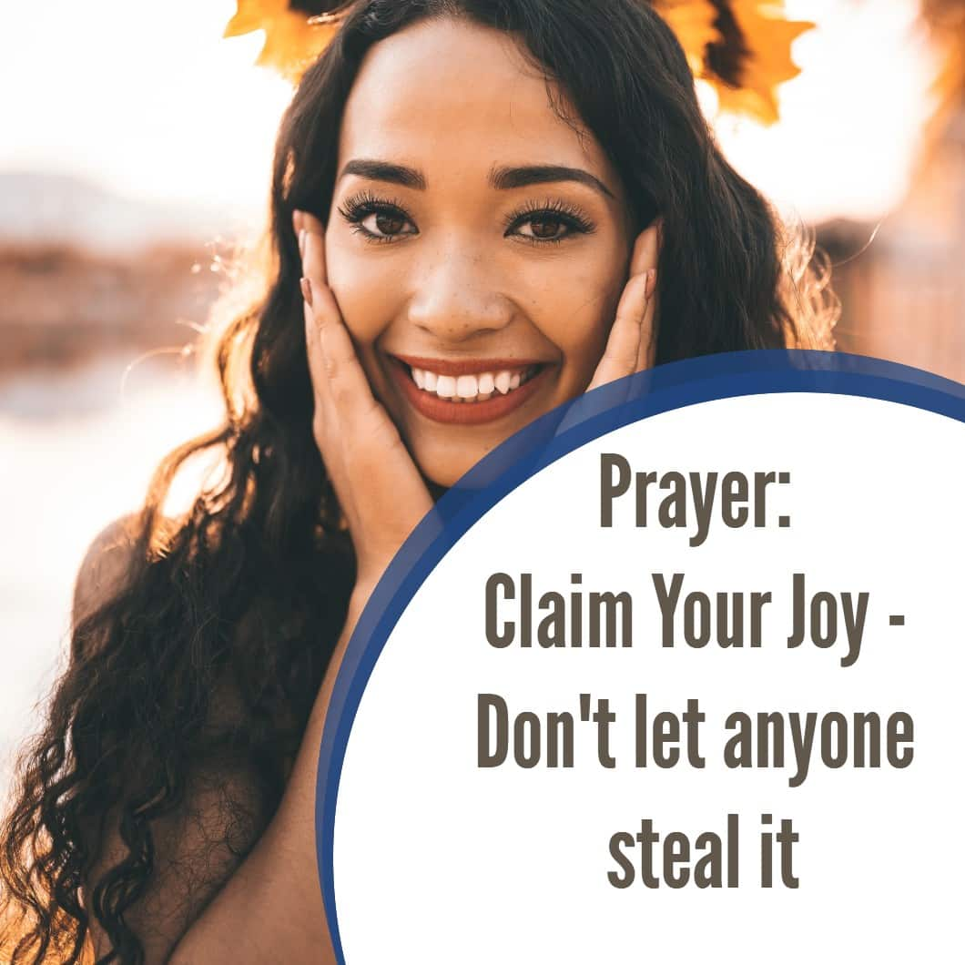 Prayer: Claim Your Joy - Don't let anyone steal it