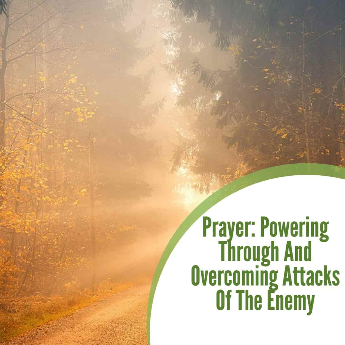 Prayer: Powering Through And Overcoming Attacks Of The Enemy