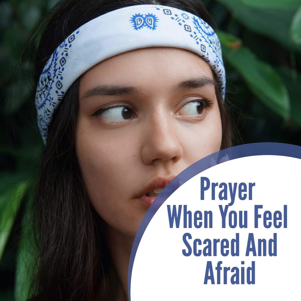 Prayer When You Feel Scared And Afraid
