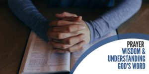 Prayer: Wisdom and Understanding God's Word