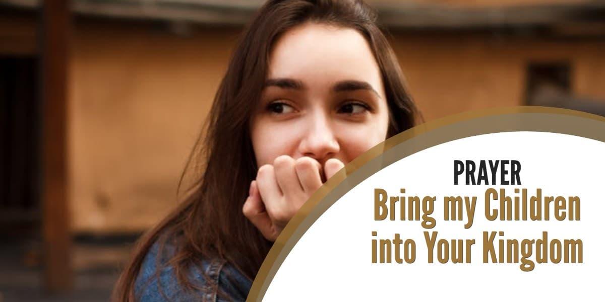 Prayer: Bring my Children into Your Kingdom