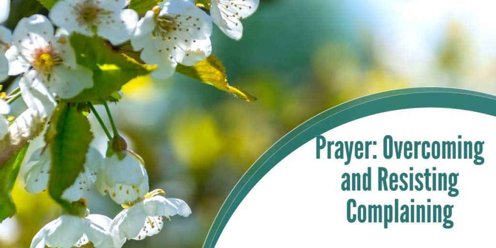 Prayer: Overcoming and Resisting Complaining