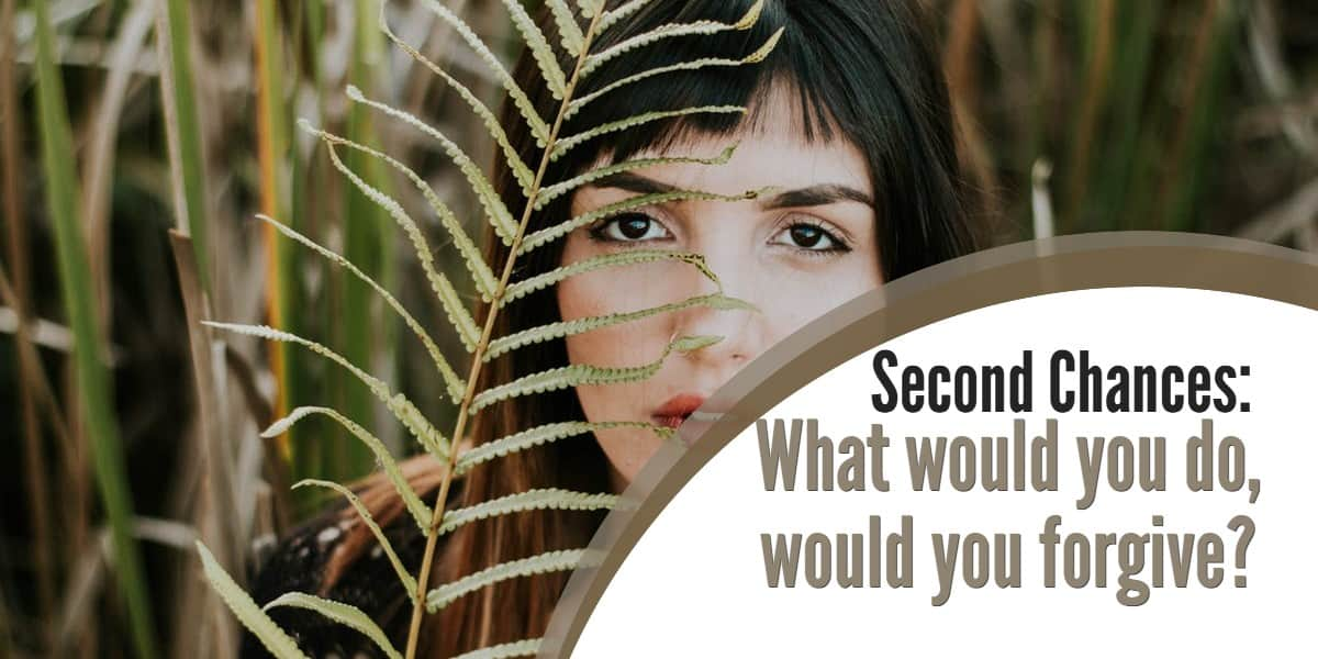 Second Chances: What would you do, would you forgive?