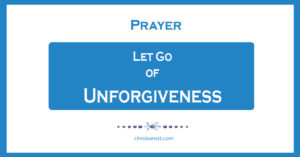 Prayer: Let Go of Unforgiveness