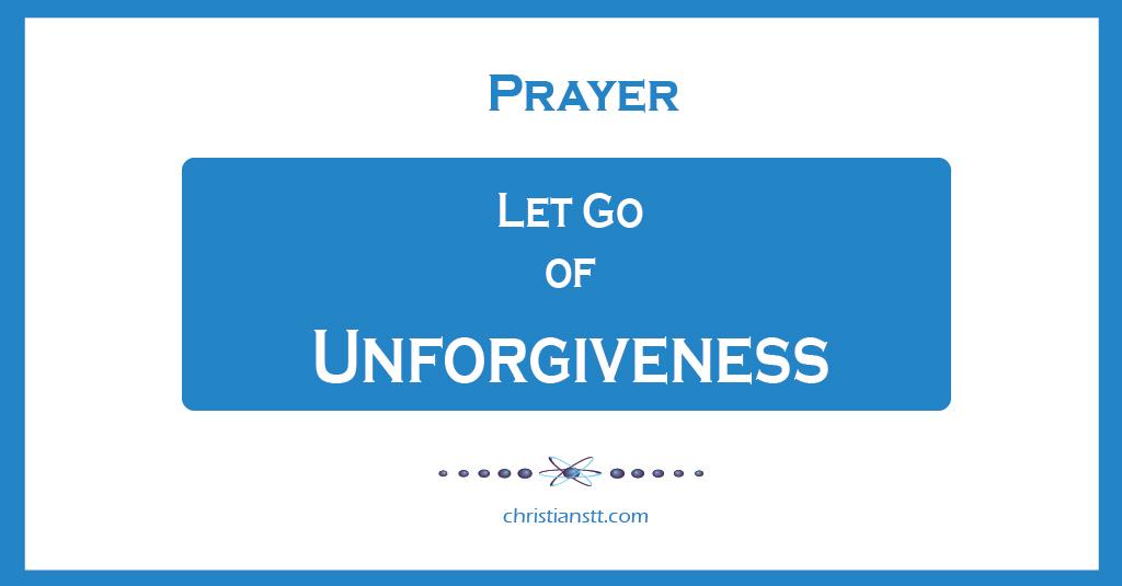 Prayers of Forgiveness: Let Go of Unforgiveness