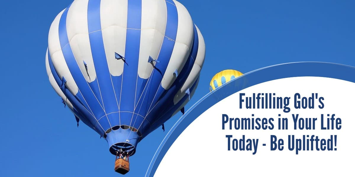Fulfilling God's Promises in Your Life Today - Be Uplifted!