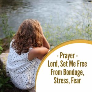 Prayer – Lord Set Me Free from bondage, other's expectations, stress, fear