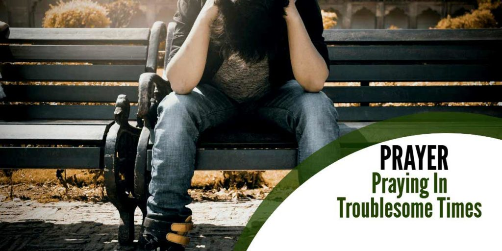 Prayer – Praying In Troublesome Times