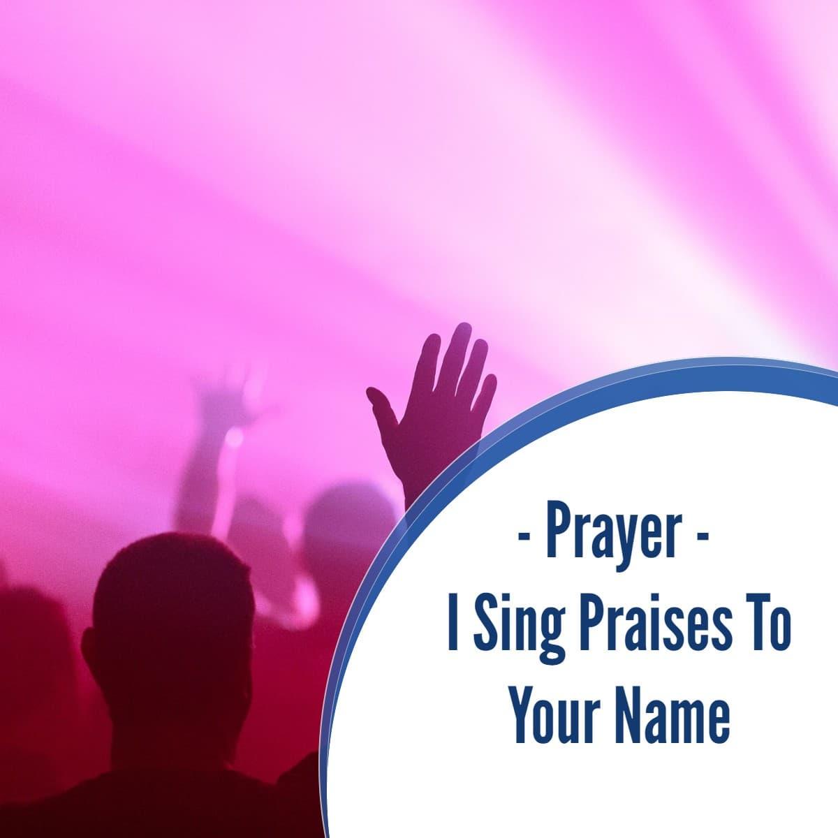 Prayer: I Sing Praises To Your Name