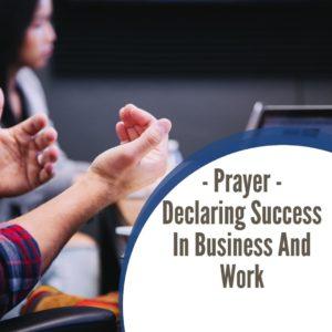 Prayer – Declaring Success In Business & Work