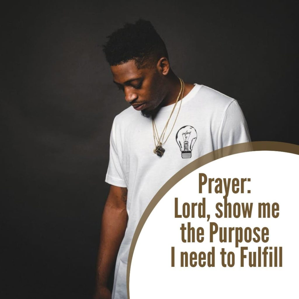 Lord show me the Purpose I need to Fulfill