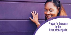 Prayer for increase in the Fruit of the Spirit