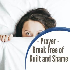 Prayer: Break Free of Guilt and Shame