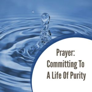 Prayer: Committing to a Life of Purity