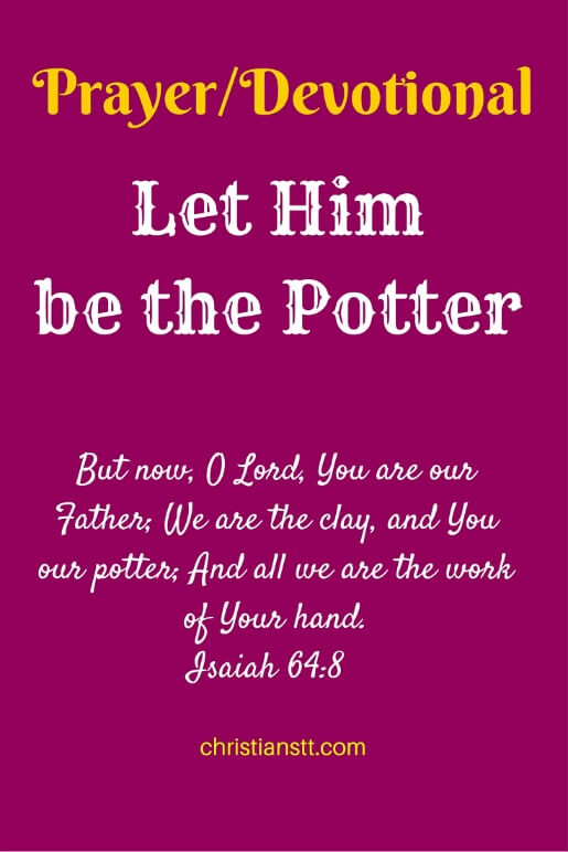 Prayer-Devotional - Let Him be the Potter