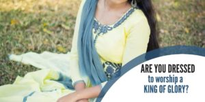Are You dressed to worship a King of Glory?