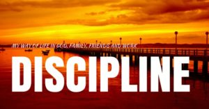 Discipline – my way of life in God, family, friends and work