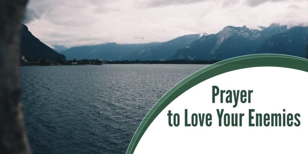 Prayer to Love Your Enemies