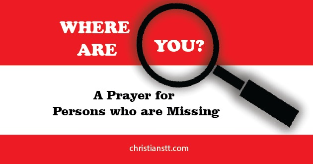 Where are you? A prayer for persons who are missing