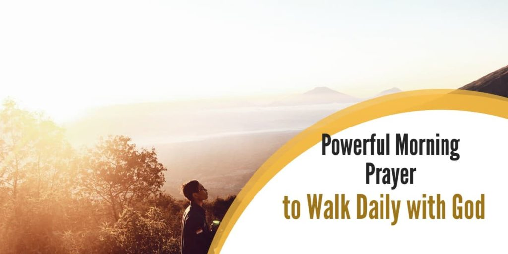 Powerful Morning Prayer to Walk Daily with God