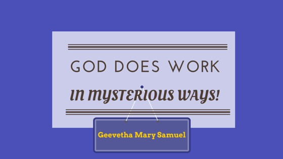 God Does Work in Mysterious Ways!