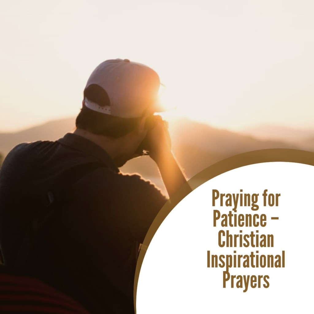 Praying for Patience – Christian Inspirational Prayers