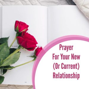 Prayer for Your New Relationship (or Current)